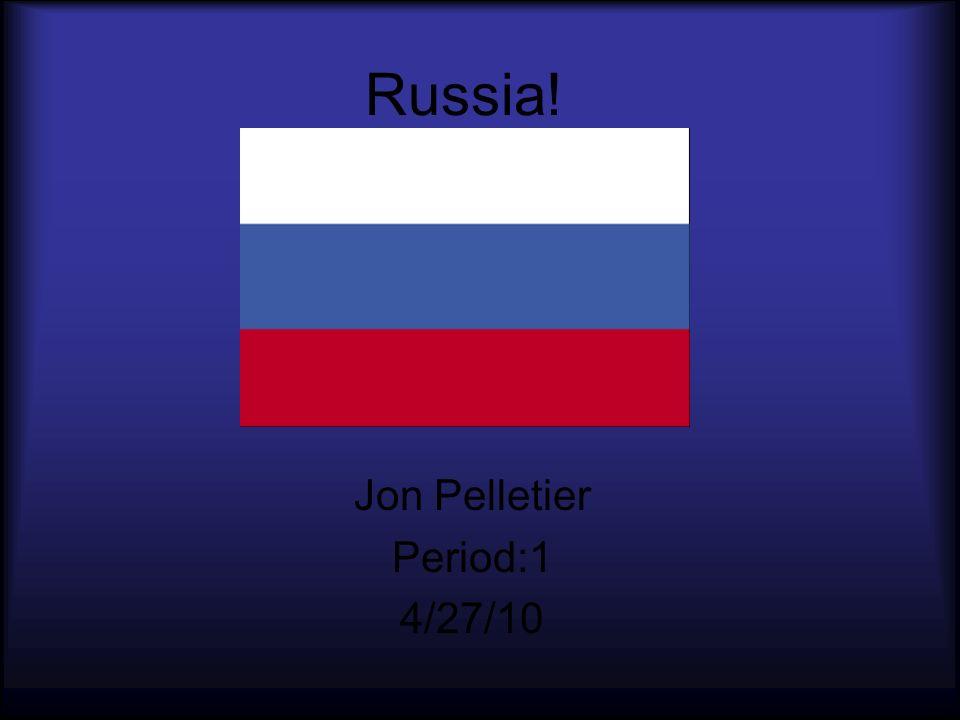 Russia! Jon Pelletier Period:1 4/27/10