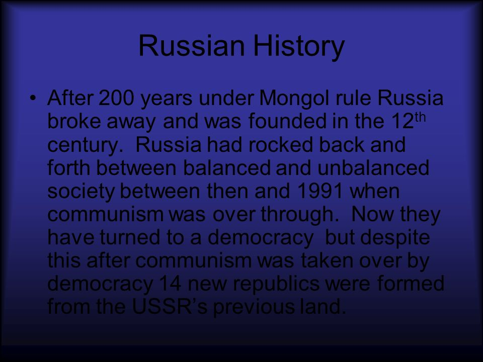 Russian History After 200 years under Mongol rule Russia broke away and was founded in the 12 th century.