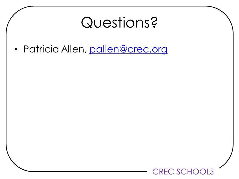 CREC SCHOOLS Questions Patricia Allen, pallen@crec.orgpallen@crec.org