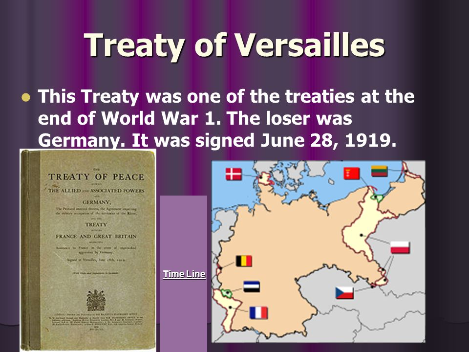Treaty of Versailles This Treaty was one of the treaties at the end of World War 1.