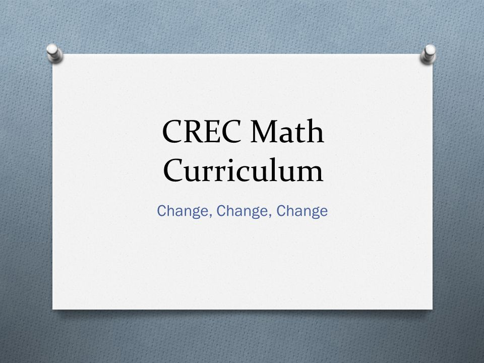 CREC Math Curriculum Change, Change, Change