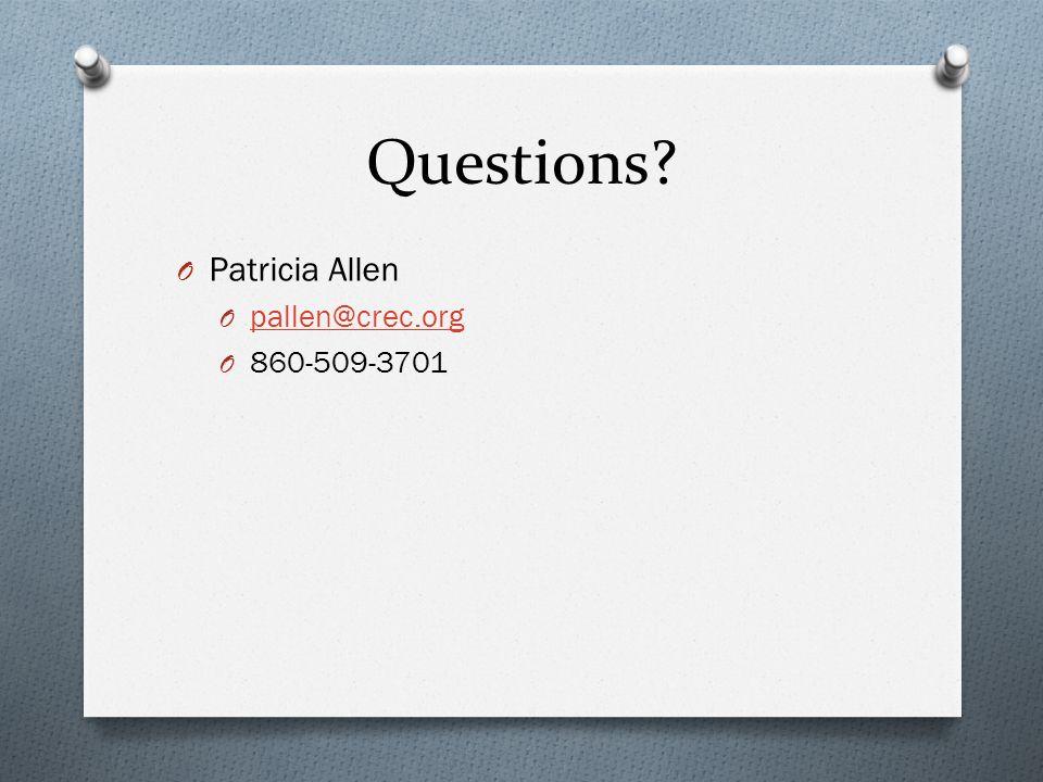 Questions? O Patricia Allen O pallen@crec.org pallen@crec.org O 860-509-3701