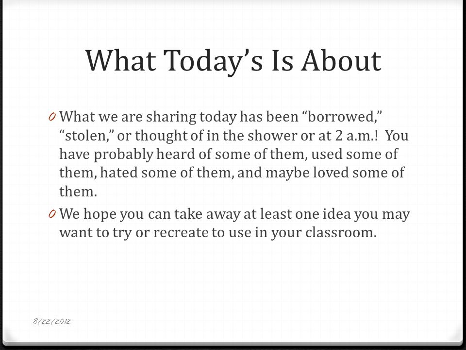 What Todays Is About 0 What we are sharing today has been borrowed, stolen, or thought of in the shower or at 2 a.m..