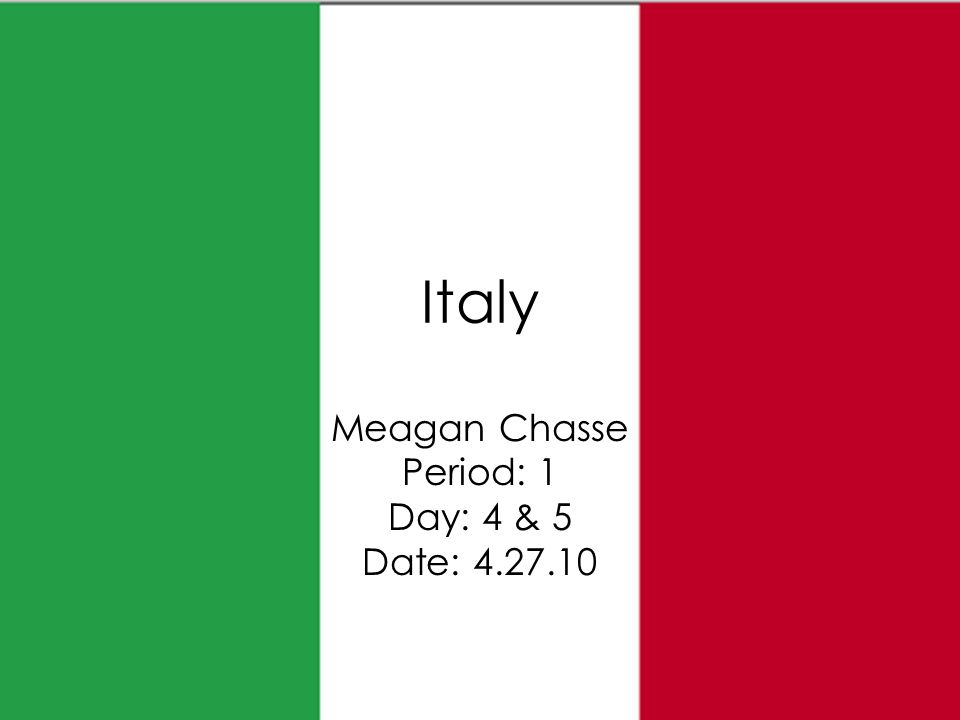 Italy Meagan Chasse Period: 1 Day: 4 & 5 Date: