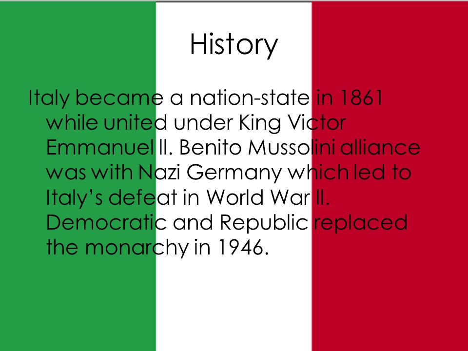 History Italy became a nation-state in 1861 while united under King Victor Emmanuel ll.