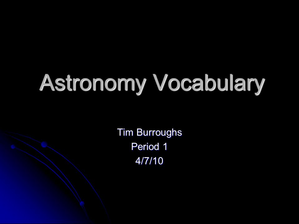 Astronomy Vocabulary Tim Burroughs Period 1 4/7/10