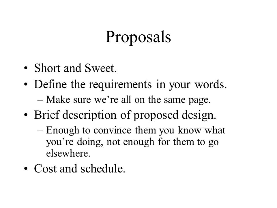 Proposals Short and Sweet. Define the requirements in your words.