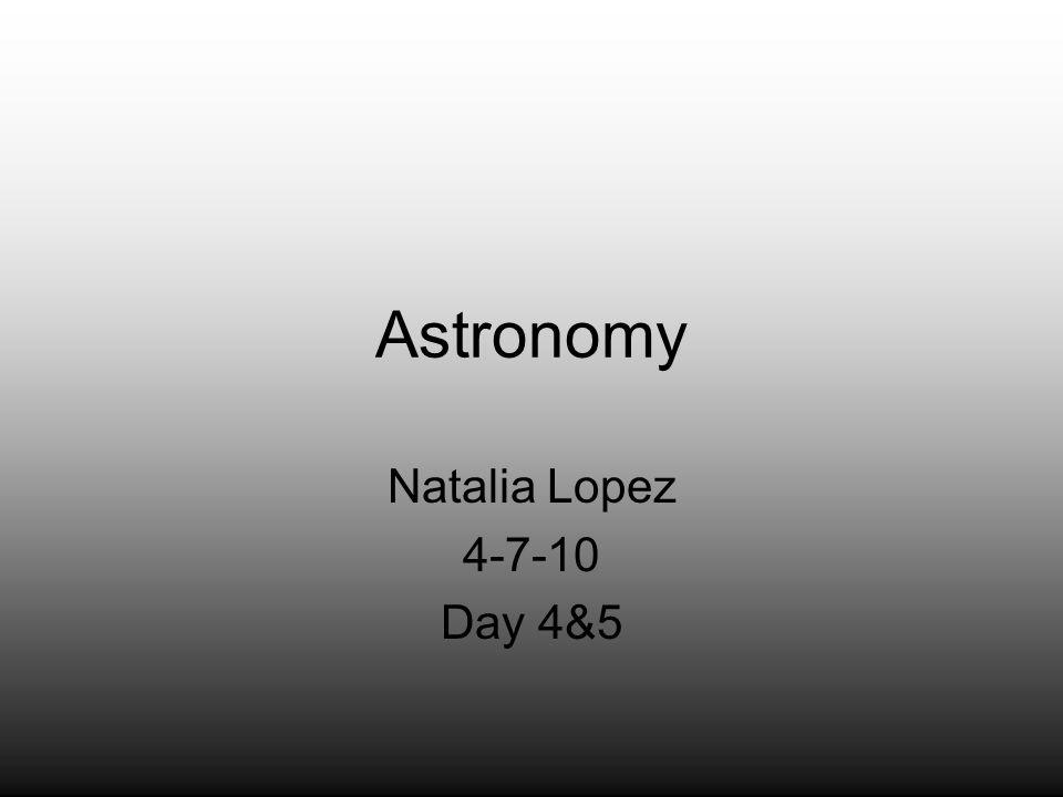 Astronomy Natalia Lopez 4-7-10 Day 4&5