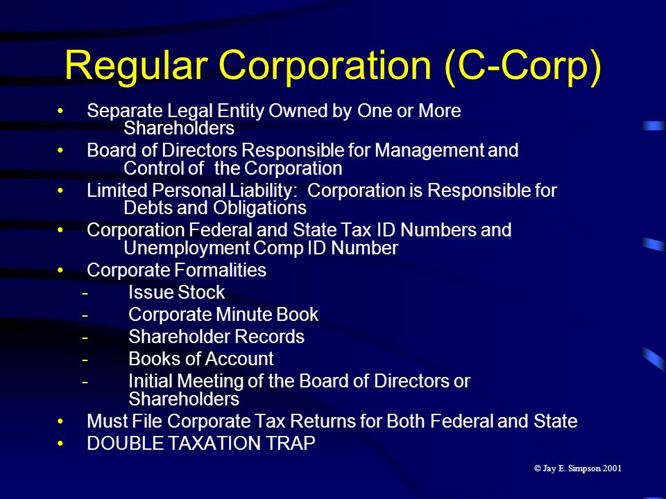 Regular Corporation (C-Corp) Separate Legal Entity Owned by One or More Shareholders Board of Directors Responsible for Management and Control of the