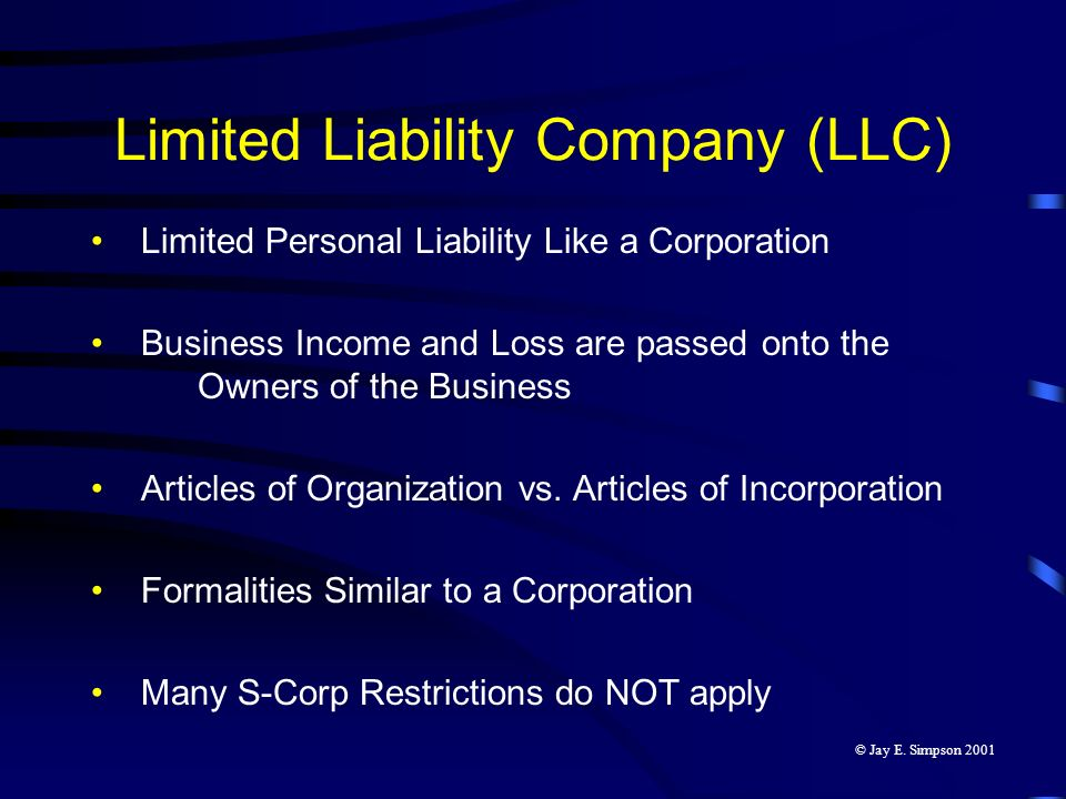 Limited Liability Company (LLC) Limited Personal Liability Like a Corporation Business Income and Loss are passed onto the Owners of the Business Arti