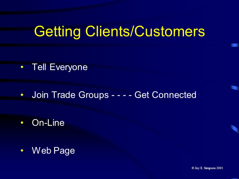 Getting Clients/Customers Tell Everyone Join Trade Groups - - - - Get Connected On-Line Web Page © Jay E. Simpson 2001