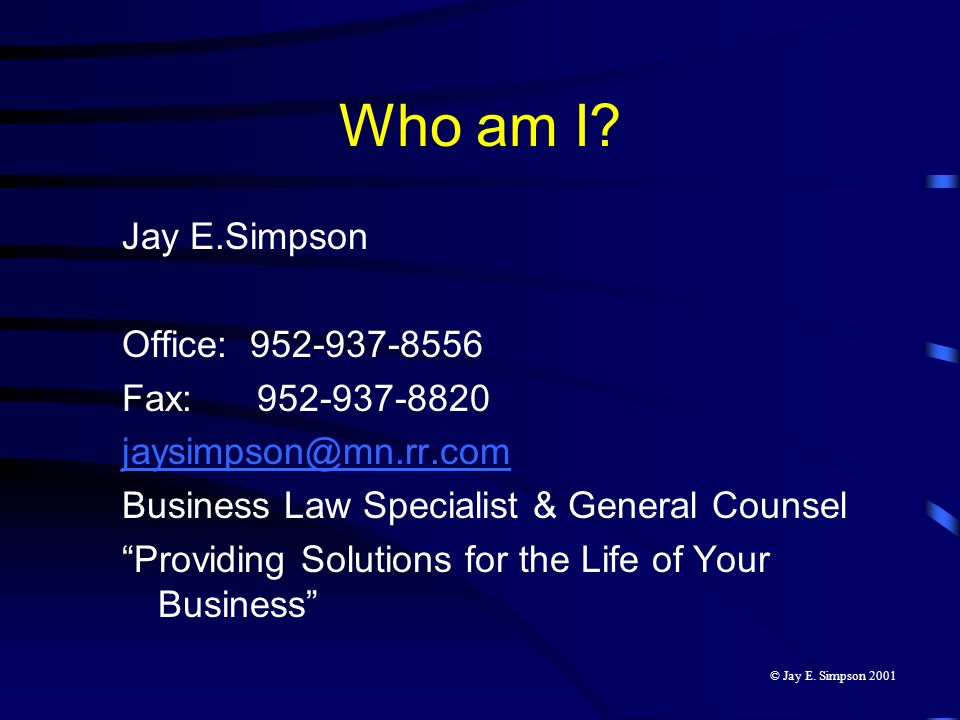 Jay E.Simpson Office: 952-937-8556 Fax: 952-937-8820 jaysimpson@mn.rr.com Business Law Specialist & General Counsel Providing Solutions for the Life o