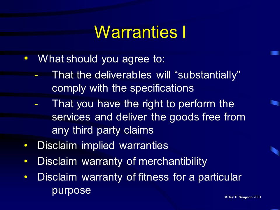 Warranties I What should you agree to: -That the deliverables will substantially comply with the specifications -That you have the right to perform th
