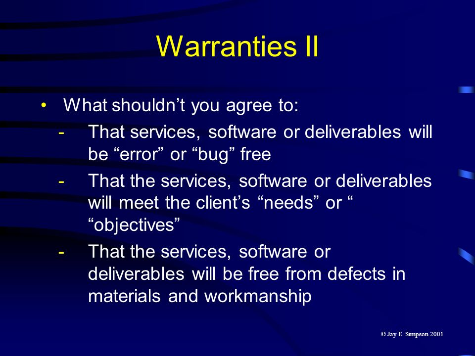 Warranties II What shouldnt you agree to: -That services, software or deliverables will be error or bug free -That the services, software or deliverab