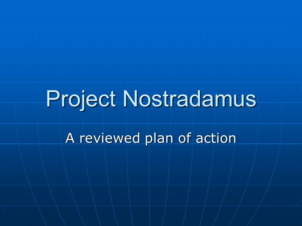 Project Nostradamus A reviewed plan of action