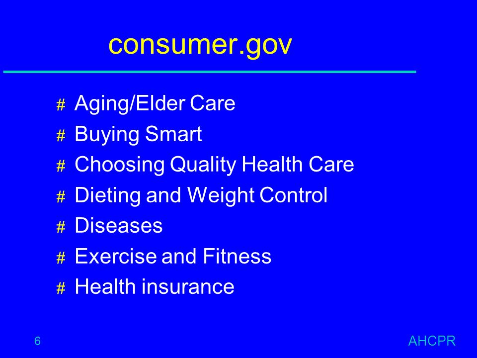 AHCPR 6 consumer.gov # Aging/Elder Care # Buying Smart # Choosing Quality Health Care # Dieting and Weight Control # Diseases # Exercise and Fitness # Health insurance