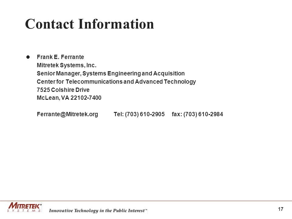 17 Contact Information Frank E. Ferrante Mitretek Systems, Inc.