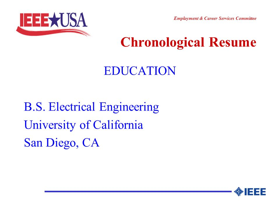 ________________ Employment & Career Services Committee Chronological Resume EDUCATION B.S. Electrical Engineering University of California San Diego,