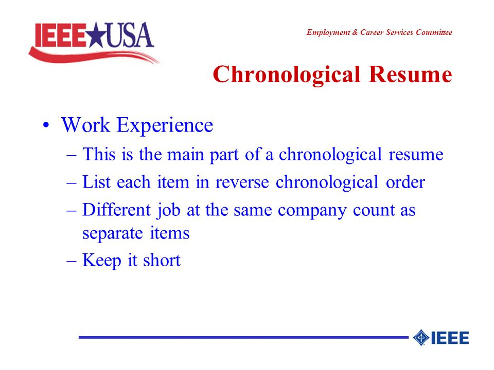 ________________ Employment & Career Services Committee Chronological Resume Work Experience –This is the main part of a chronological resume –List ea