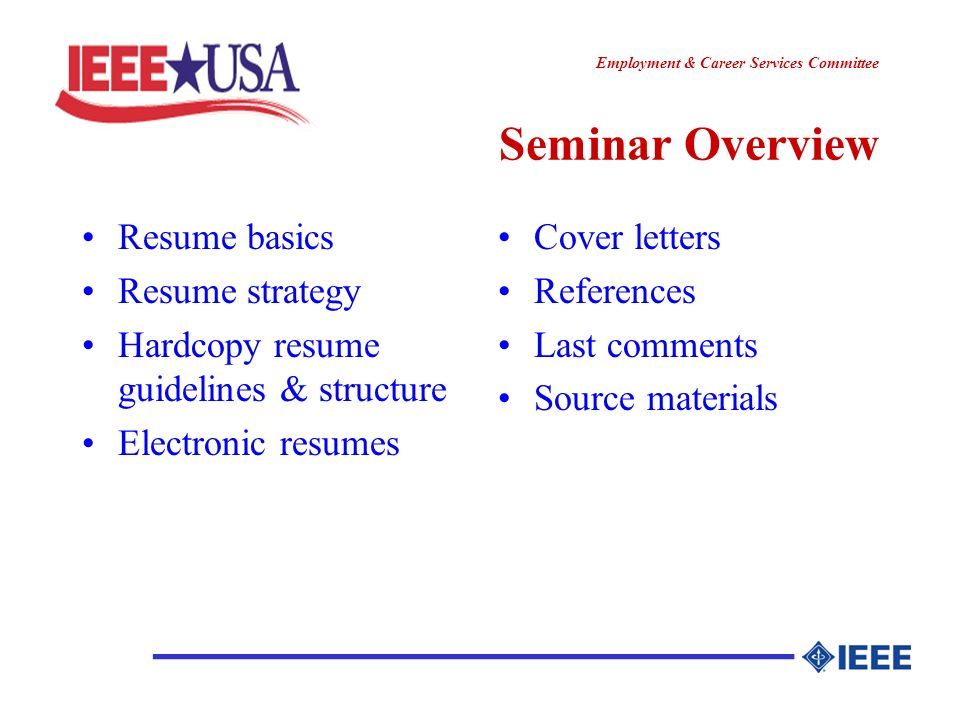 ________________ Employment & Career Services Committee Resume Basics The main purpose is to get you an interview The first look at a resume averages 20 seconds A resume should not exceed two pages in length Spelling must be absolutely correct.