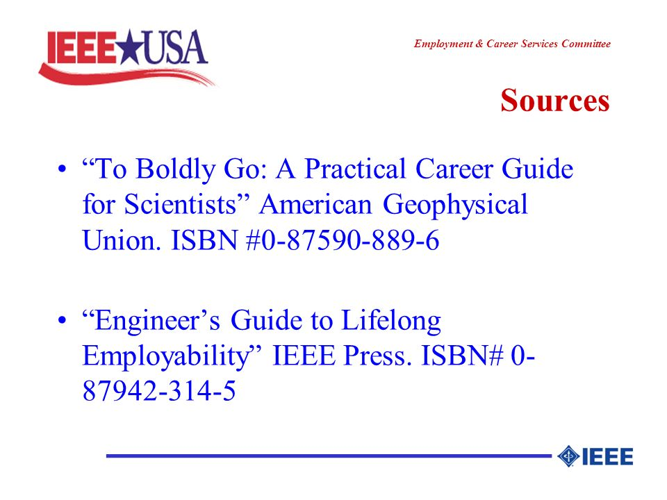 ________________ Employment & Career Services Committee Sources To Boldly Go: A Practical Career Guide for Scientists American Geophysical Union. ISBN