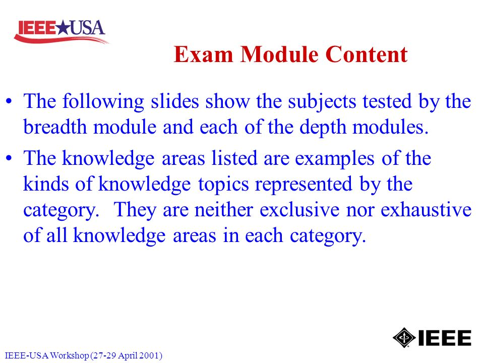 IEEE-USA Workshop (27-29 April 2001) Exam Module Content The following slides show the subjects tested by the breadth module and each of the depth modules.