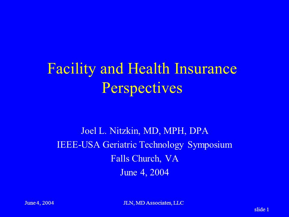 June 4, 2004JLN, MD Associates, LLC slide 1 Facility and Health Insurance Perspectives Joel L.