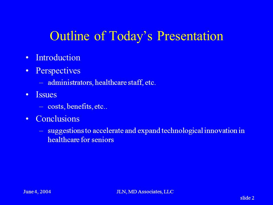JLN, MD Associates, LLC slide 2 Outline of Todays Presentation Introduction Perspectives –administrators, healthcare staff, etc.