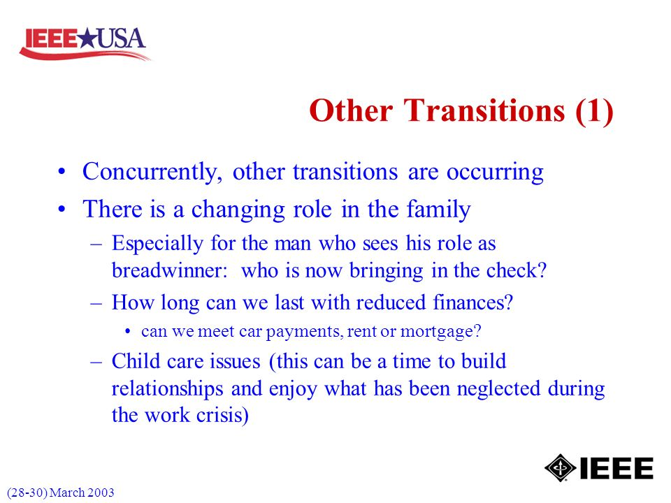 (28-30) March 2003 Other Transitions (1) Concurrently, other transitions are occurring There is a changing role in the family –Especially for the man who sees his role as breadwinner: who is now bringing in the check.