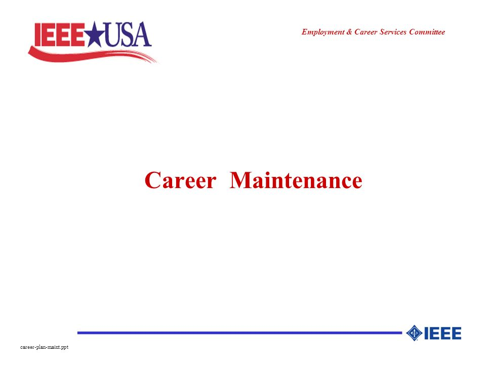________________ Employment & Career Services Committee career-plan-maint.ppt Career Maintenance