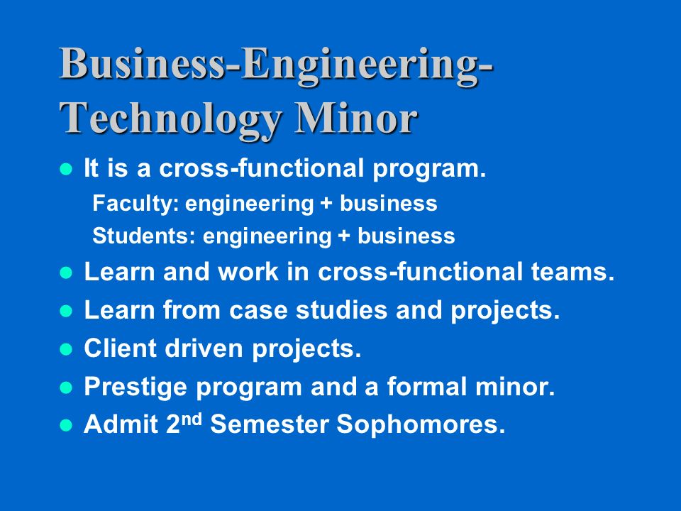 Business-Engineering- Technology Minor It is a cross-functional program.