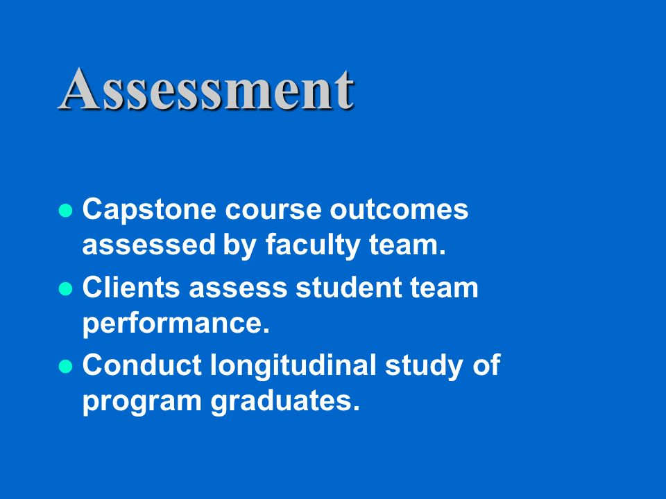 Assessment Capstone course outcomes assessed by faculty team.