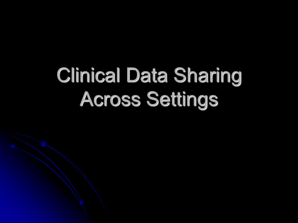 Clinical Data Sharing Across Settings