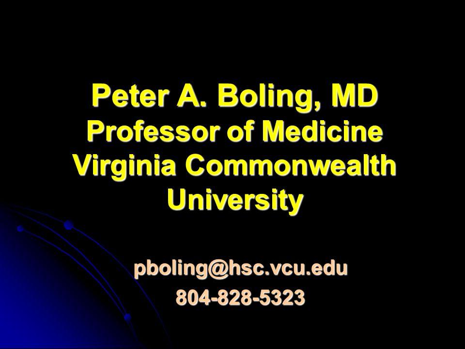 Peter A. Boling, MD Professor of Medicine Virginia Commonwealth University pboling@hsc.vcu.edu804-828-5323