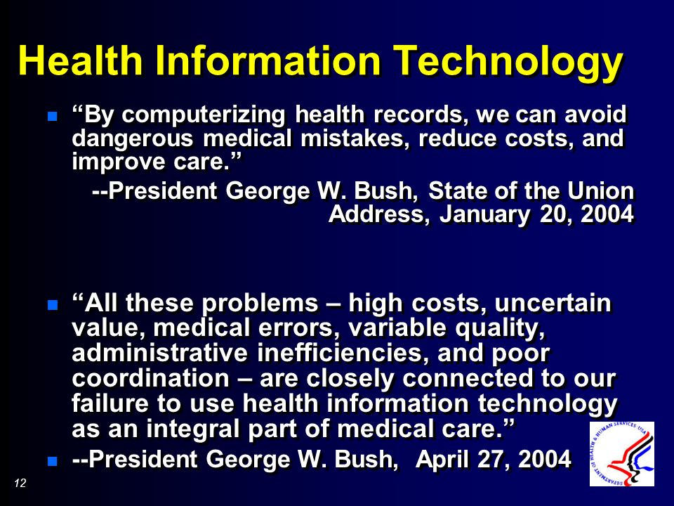 12 Health Information Technology n By computerizing health records, we can avoid dangerous medical mistakes, reduce costs, and improve care.
