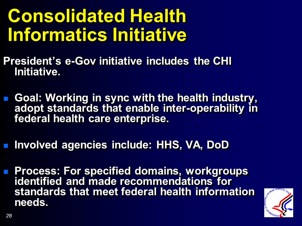 28 Consolidated Health Informatics Initiative Presidents e-Gov initiative includes the CHI Initiative.