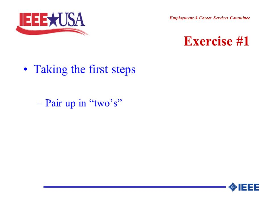 ________________ Employment & Career Services Committee Exercise #1 Taking the first steps –Pair up in twos