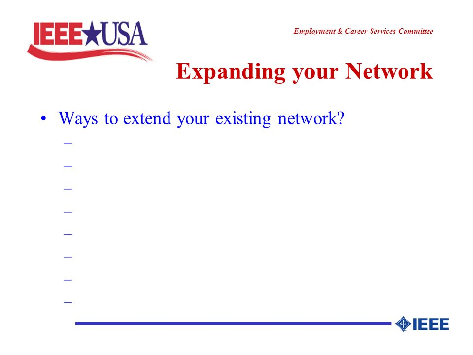 ________________ Employment & Career Services Committee Expanding your Network Ways to extend your existing network.