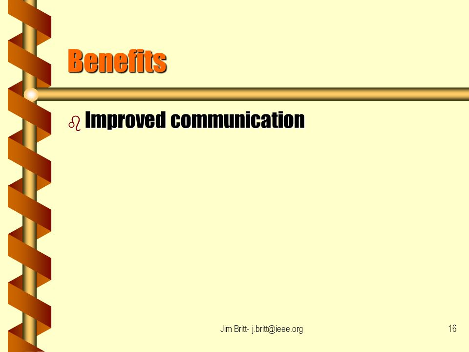 Jim Britt- j.britt@ieee.org16 Benefits b Improved communication