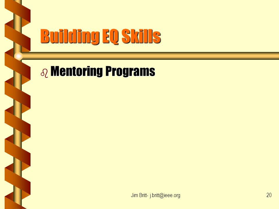 Jim Britt- j.britt@ieee.org20 Building EQ Skills b Mentoring Programs