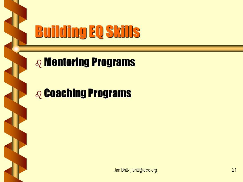 Jim Britt- j.britt@ieee.org21 Building EQ Skills b Mentoring Programs b Coaching Programs