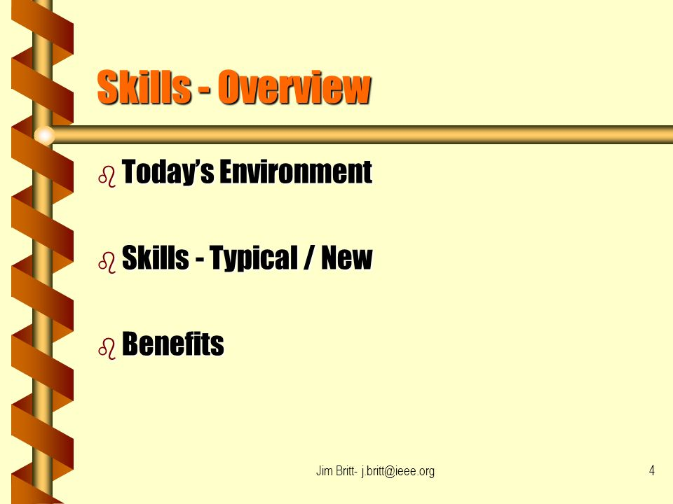 Jim Britt- j.britt@ieee.org4 Skills - Overview b Todays Environment b Skills - Typical / New b Benefits