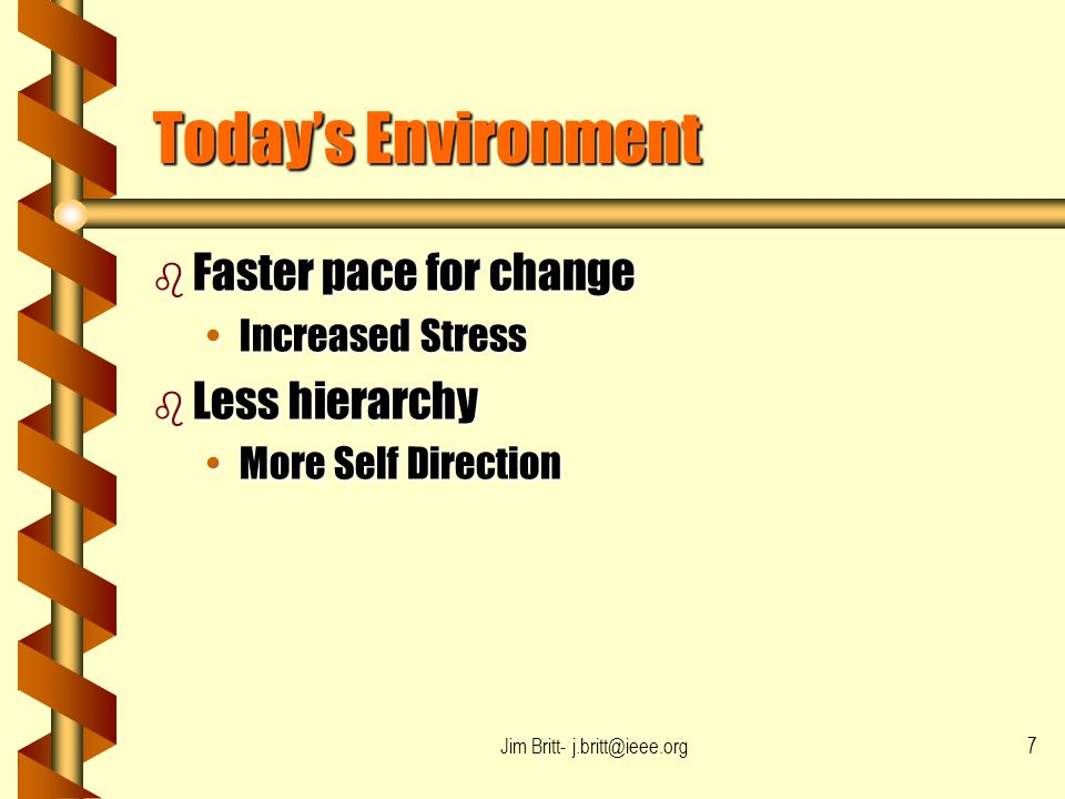 Jim Britt- j.britt@ieee.org7 Todays Environment b Faster pace for change Increased StressIncreased Stress b Less hierarchy More Self DirectionMore Self Direction