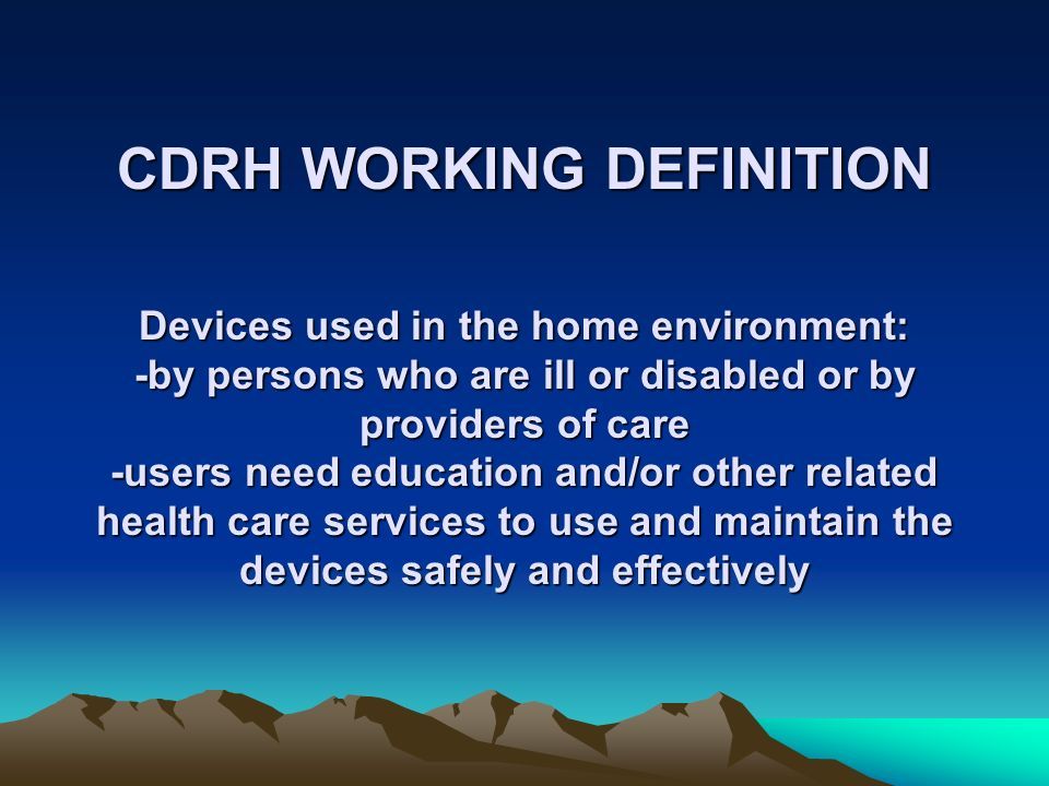 EARLY ACTIONS Interviewed CDRH subcommittees Assessed current documents, workshops, publications, standards Identified stakeholders Focus groups and focused sessions Rapid response survey Public meeting Website (www.fda.gov/cdrh/cdrhhhc