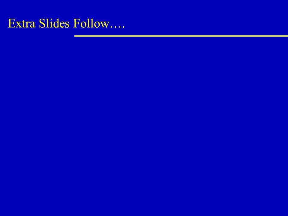 Extra Slides Follow….