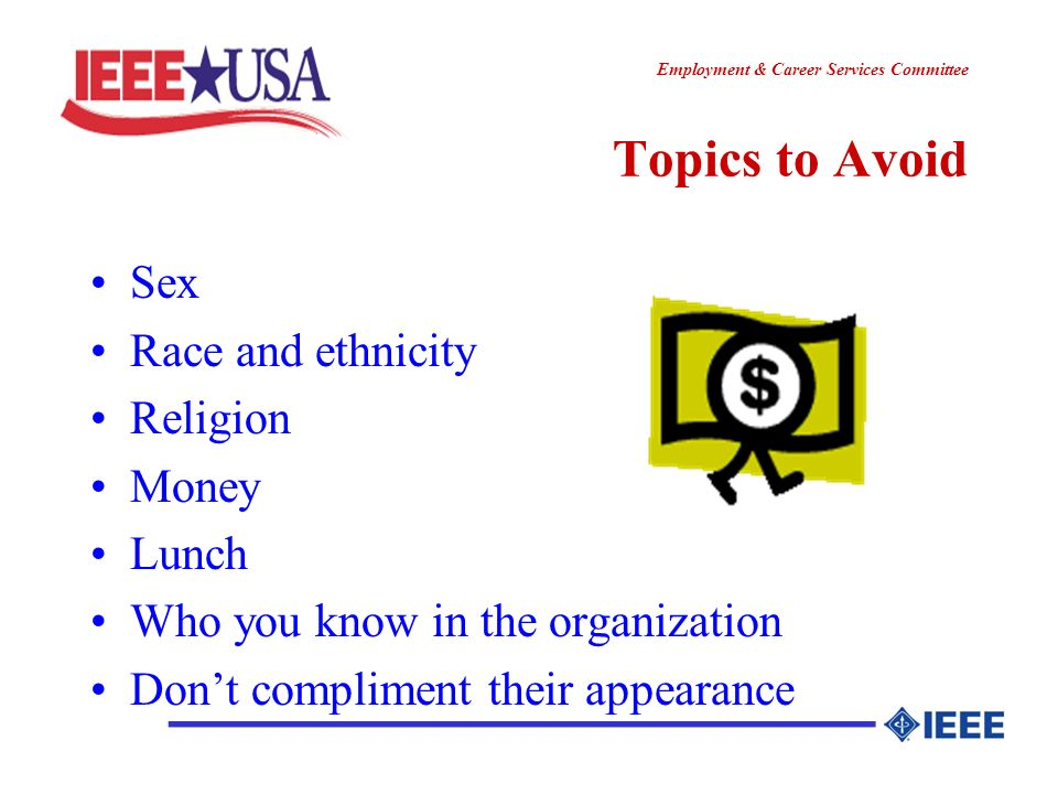 ________________ Employment & Career Services Committee ________________ Topics to Avoid Sex Race and ethnicity Religion Money Lunch Who you know in the organization Dont compliment their appearance