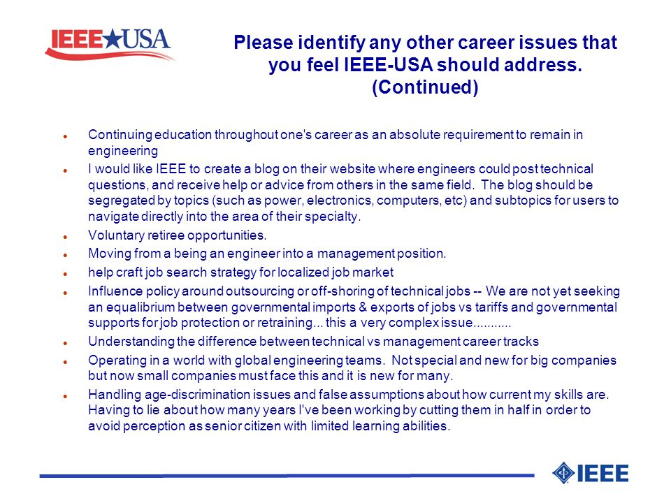 Please identify any other career issues that you feel IEEE-USA should address. (Continued) l Continuing education throughout one's career as an absolu