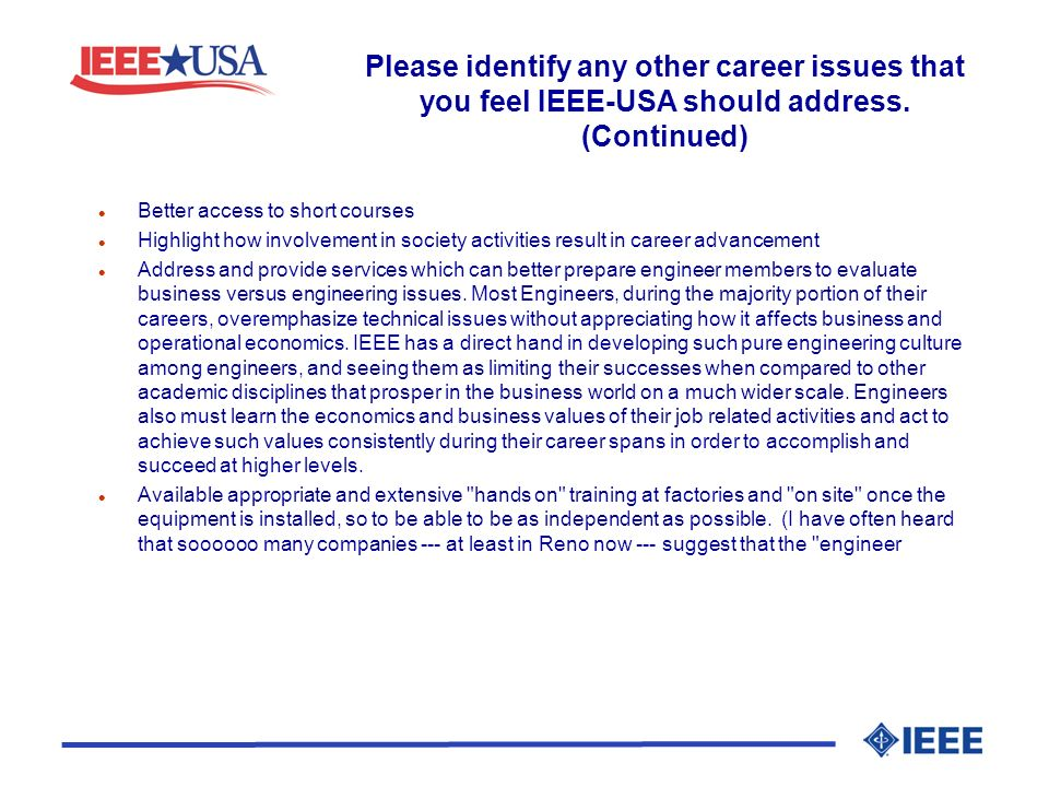 Please identify any other career issues that you feel IEEE-USA should address. (Continued) l Better access to short courses l Highlight how involvemen