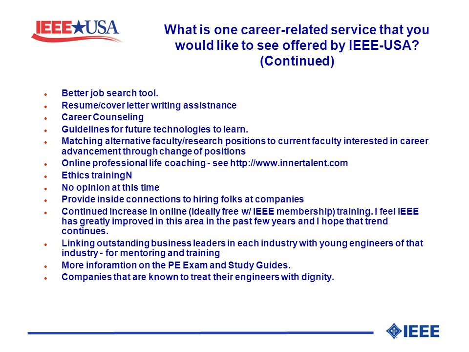 What is one career-related service that you would like to see offered by IEEE-USA? (Continued) l Better job search tool. l Resume/cover letter writing