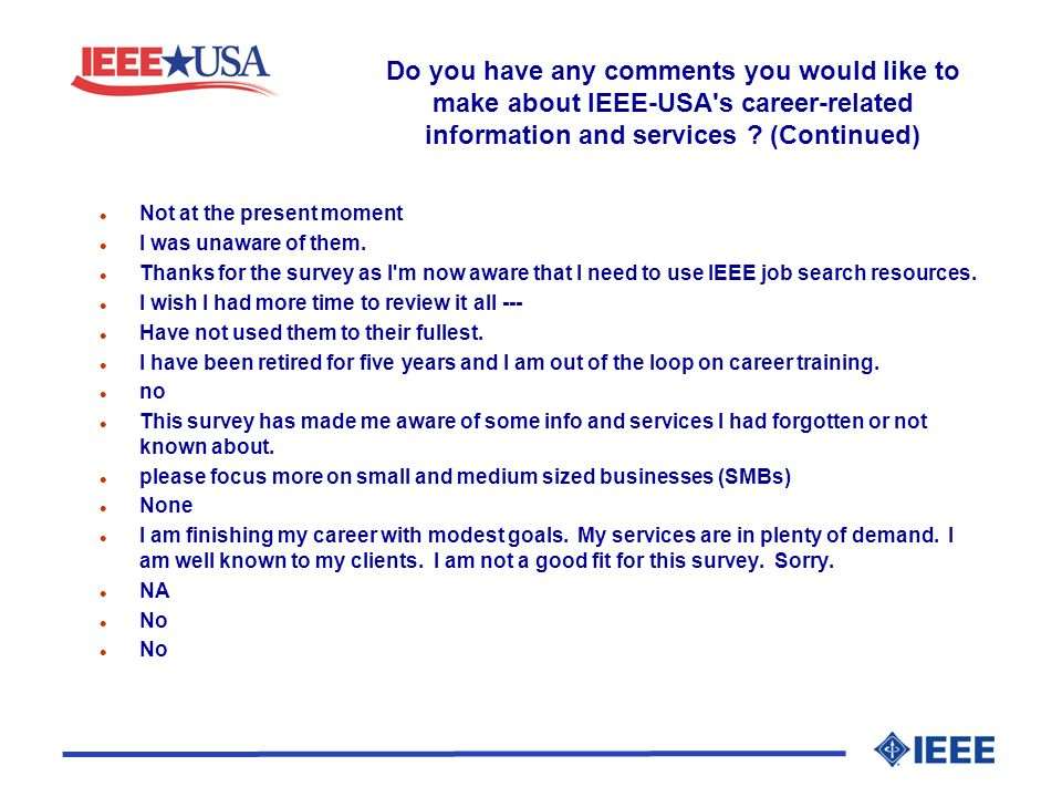 Do you have any comments you would like to make about IEEE-USA's career-related information and services ? (Continued) l Not at the present moment l I